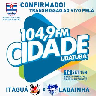 CONFIRMADO........104,9 FM CIDADE UBATUBA TRANSMITIRÁ  EC ITAGUÁ X LADAINHA