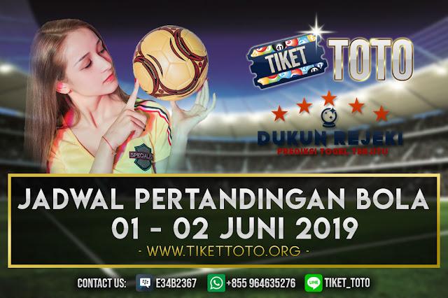 JADWAL PERTANDINGAN BOLA TANGGAL 01 – 02 JUNI 2019