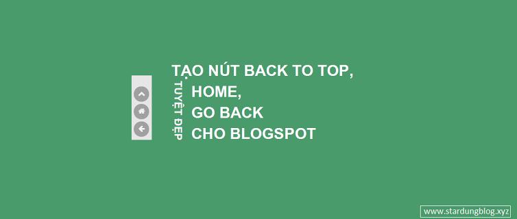 TẠO NÚT BACK TO TOP, HOME, GO BACK TUYỆT ĐẸP CHO BLOGSPOT