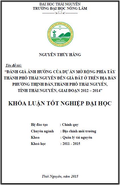 Đánh giá ảnh hưởng của dự án mở rộng phía Tây thành phố Thái Nguyên đến giá đất ở trên địa bàn phường Thịnh Đán thành phố Thái Nguyên tỉnh Thái Nguyên giai đoạn 2012 – 2014