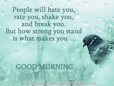Good Morning Quotes For Friends: people will hate you, rate you, shake you, and break you.