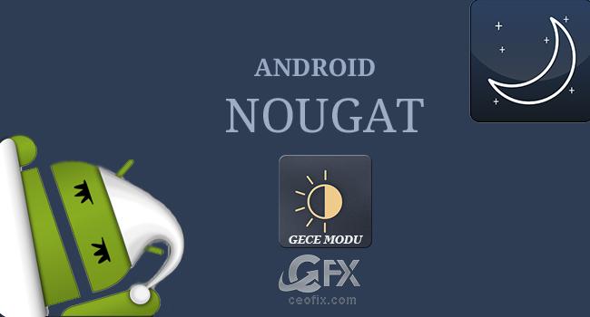 Android Nougat 7.0 Gece Modu Nasıl Aktif Edilir