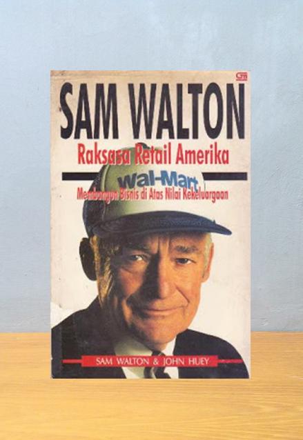 SAM WALTON: RAKSASA RETAIL AMERIKA, Sam Walton & John Huey