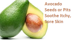 Avocado Seeds or Pits Soothe Itchy, Sore Skin