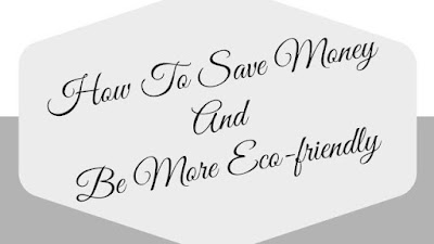 How To Save Money And Be More Eco-friendly