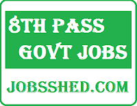 8th Pass Govt Jobs, 8th Govt Jobs, Govt Jobs for 8th pass, 8th class Govt Jobs,