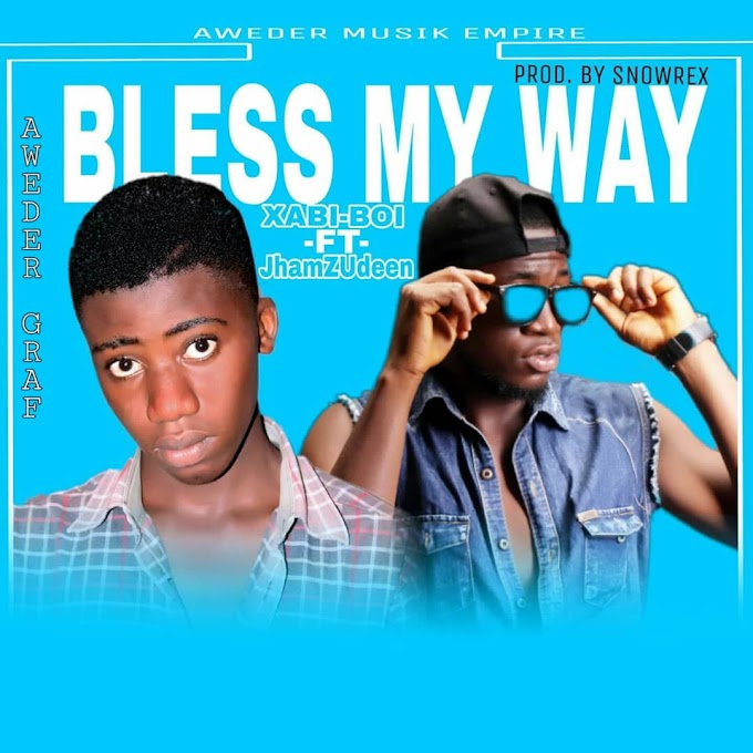 DOWNLOAD MP3: Xabi Boi Ft JhamZudeen - Bless My Way | PROD. BY Snowrex