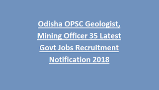 Odisha OPSC Geologist, Mining Officer 35 Latest Govt Jobs Recruitment Notification 2018
