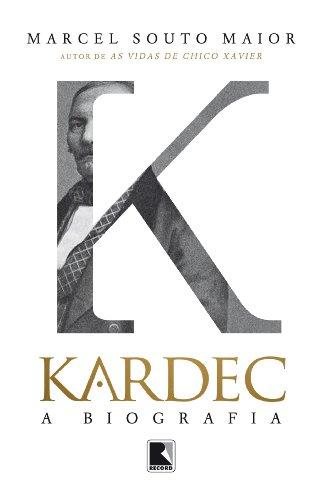 Kardec A biografia Marcel Souto Maior