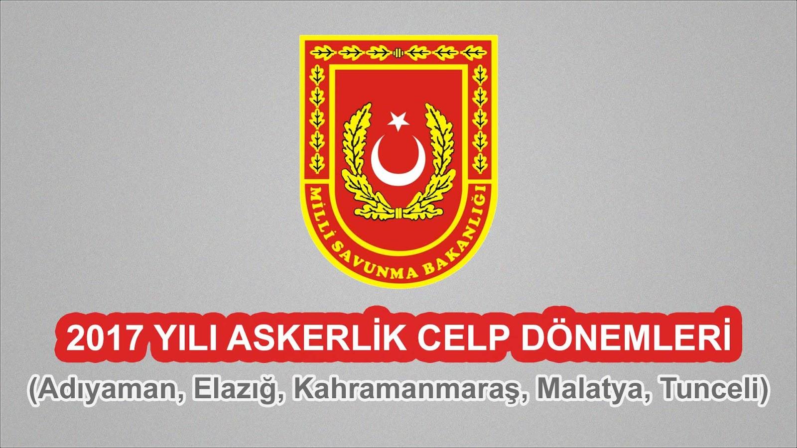 2017 Yılı Adıyaman, Elazığ, Kahramanmaraş, Malatya Askerlik Celp Dönemleri