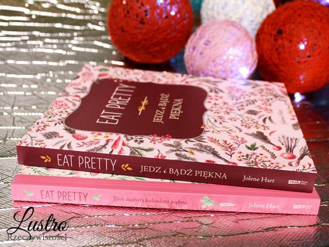 Eat Pretty Jedz i bądź piękna – Jolene Hart. Czy to kolejna dieta?