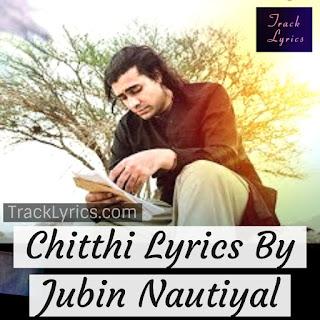 chitthi-song-lyrics-hindi-sung-by-jubin-nautiyal-2019