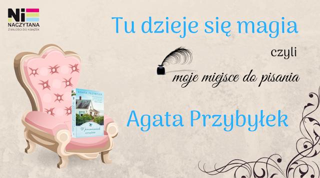 """TU DZIEJE SIĘ MAGIA, czyli moje miejsce do pisania - AGATA PRZYBYŁEK """"W PROMIENIACH SZCZĘŚCIA"""""""