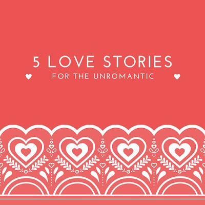 5 love stories for the unromantic
