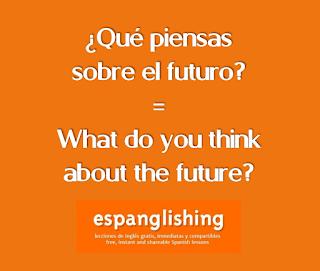 ¿Qué piensas sobre el futuro? = What do you think about the future?