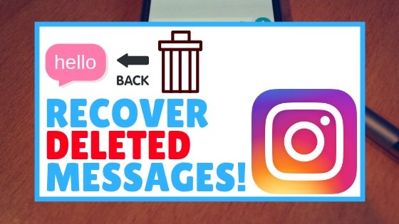 How To Retrieve Deleted Messages In Instagram Easily 2019