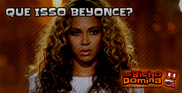 Que isso Beyonce ??