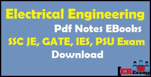 Electrical Pdf Notes EBooks For SSC JE, GATE, IES, PSU Exam. this post provide you latest and updated notes and EBooks for ELECTRICAL ENGINEERING FOR GATE, IES, SSC JE, PSU exams free pdf download