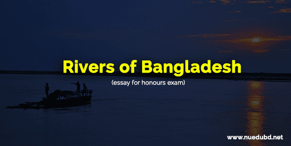 Rivers of Bangladesh - Essay