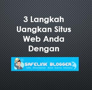 3 Langkah Uangkan Situs Web Anda Dengan Safelink Blogger
