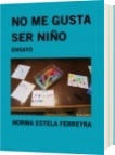 No me Gusta Ser Niño - Norma Estela Ferreyra