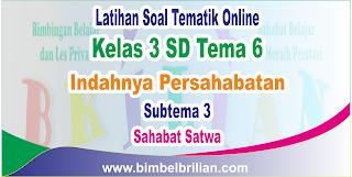 Soal Tematik Online Kelas 3 SD Tema 6 Subtema 3 Sahabat Satwa Langsung Ada Nilainya