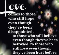 quotes about love: love comes to those who still hope even though they've been disappointed,