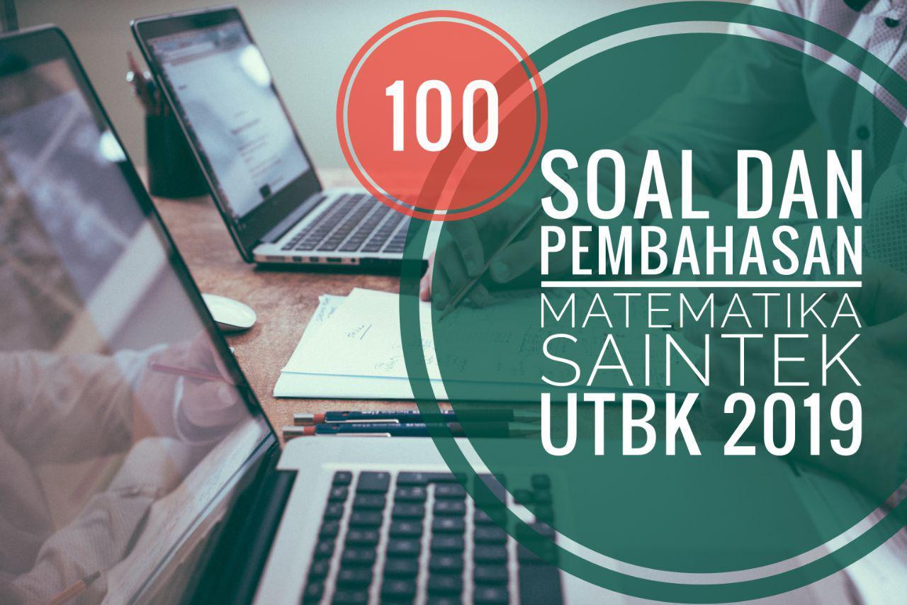 100+ Soal dan Pembahasan UTBK SBMPTN Tahun 2019 TKA SAINTEK Matematika IPA