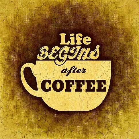 life begins after a cup of coffee