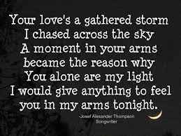 Famous Quotes About Life Changes: your loved's a gathered storm i chased across the sky