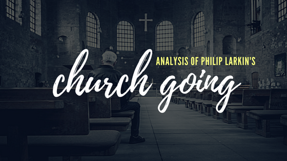 Church Going by Philip Larkin- Analysis
