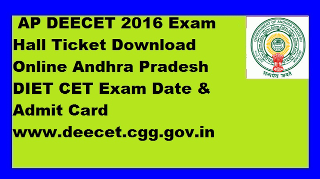 AP DEECET 2016» AP Hall Tickets» AP Latest G.O's» DEECET Exam Hall Tickets» Dietcet Hall Tickets Download» Exam Date» http://deecetap.cgg.gov.in/» AP DEECET 2016 Hall Ticket Download DIET CET Exam Date deecet.cgg.gov.in/2016/05/ap-deecet-2016-hall-ticket-download-dietcet-exam.html