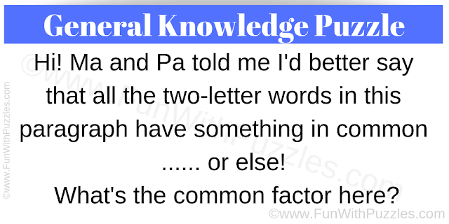 Hi! Ma and Pa told me I'd better say that all the two-letter words in this paragraph have something in common ...... or else! What's the common factor here?