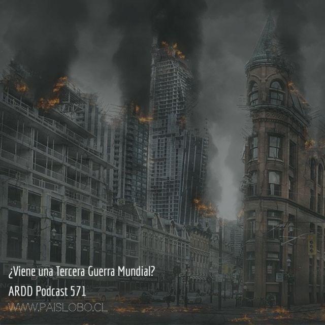 ¿Viene una Tercera Guerra Mundial? - ARDD Podcast 571