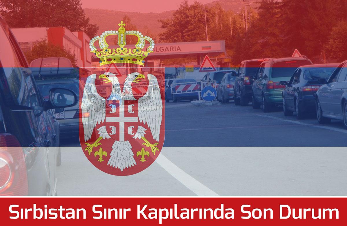 Sıla Yolu Sırbistan Sınır Kapıları Son Durumu