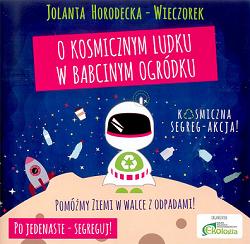 O kosmicznym ludku w babcinym ogródku - Jolanta Horodecka-Wieczorek