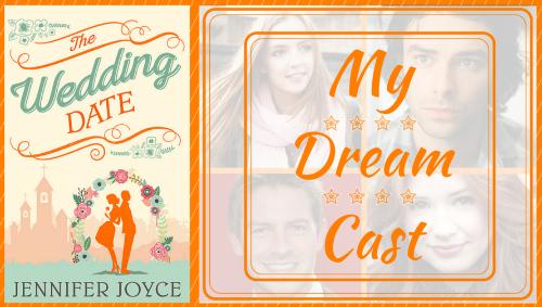 The Wedding Date Cast.Jennifer Joyce Writes The Wedding Date My Dream Cast