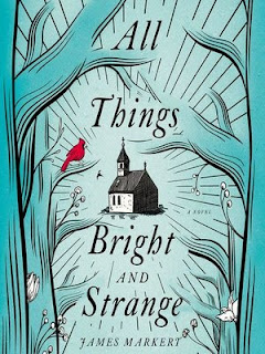 Review - All Things Bright and Strange by James Markert
