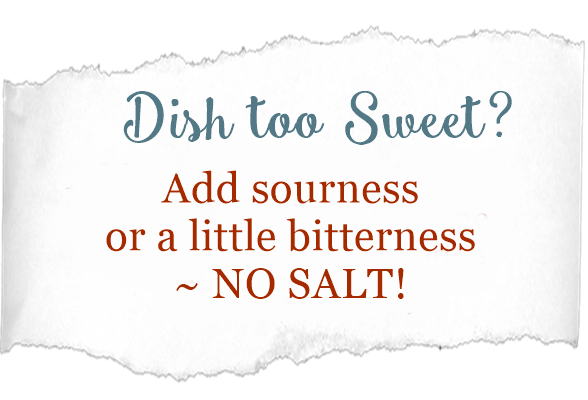 if food too sweet add sourness or bitternes, not salt