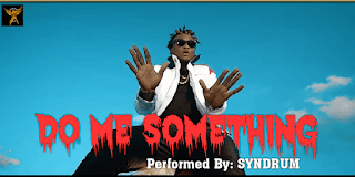 Video: Syndrum – Do Me Something || @officialsyndrum