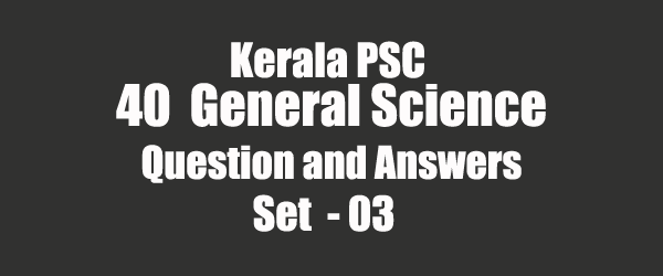 40 Important General Science Question and Answers 03