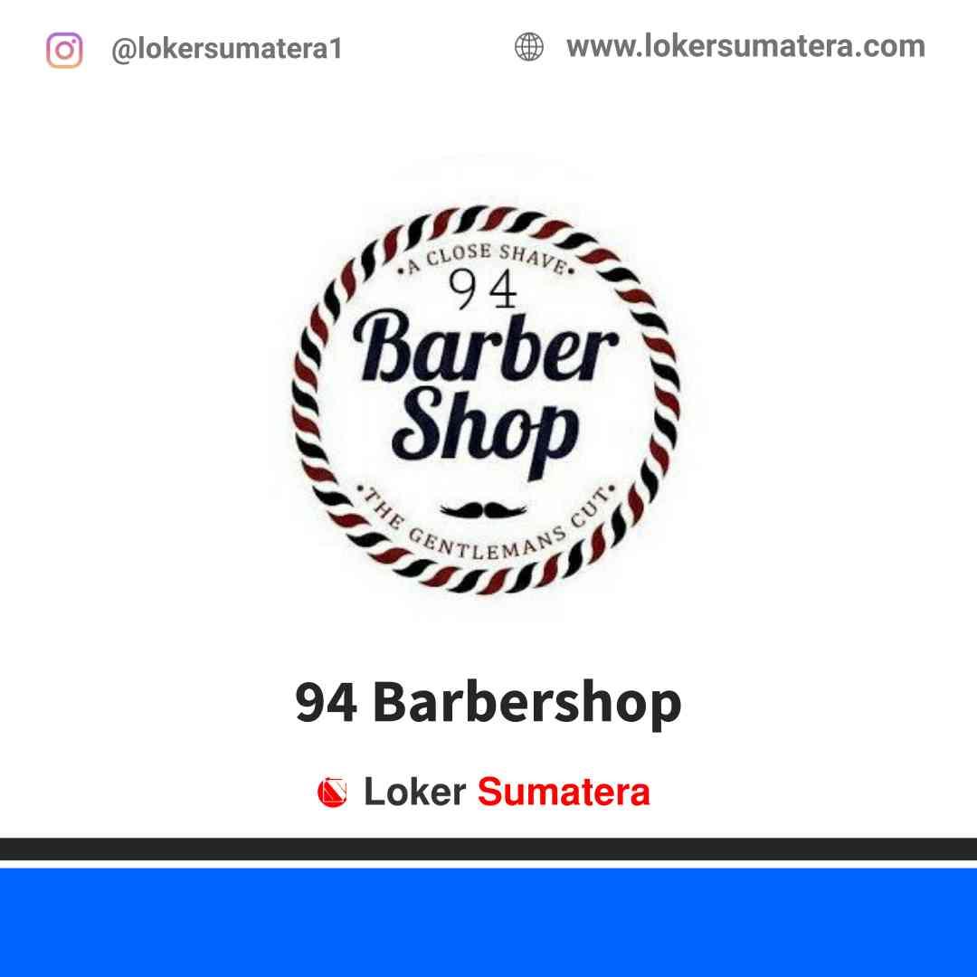 Lowongan Kerja Padang, 94 Barbershop Juni 2021