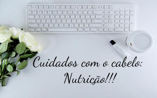 Série Cuidados com o cabelo: Nutrição!!!