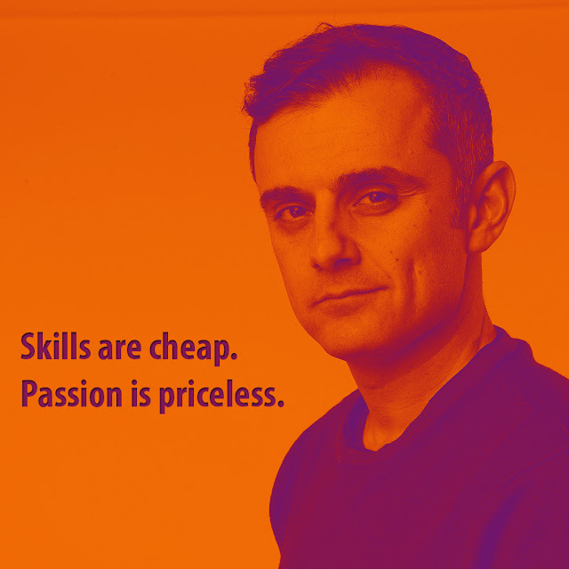 Skills are cheap. Passion is priceless. Gary Vaynerchuk -AksharRaj