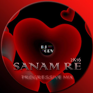 Sanam-Re-Progressive-Mix-2K16-DJ-GRV