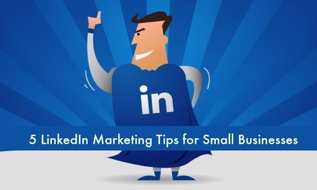 5 LinkedIn Marketing Tips for Small Businesses