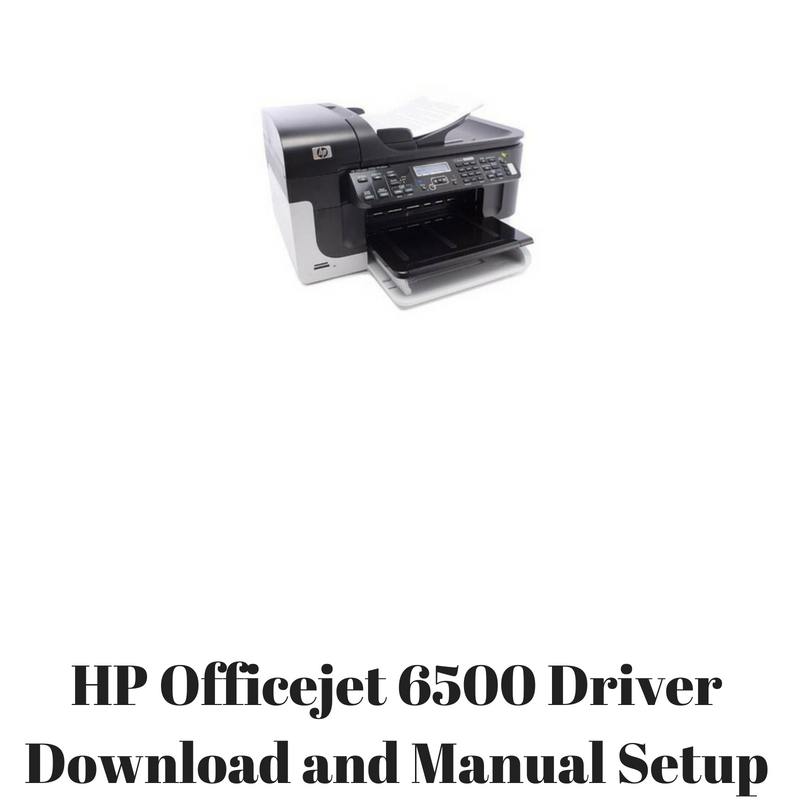 hp officejet 6500 driver download and manual setup hp printer rh hpprinter driver com HP 6500 Problems HP 6500 Problems