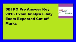 SBI PO Pre Answer Key 2016 Exam Analysis July Exam Expected Cut off Marks