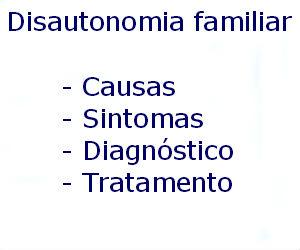 Disautonomia familiar causas sintomas diagnóstico tratamento prevenção riscos complicações