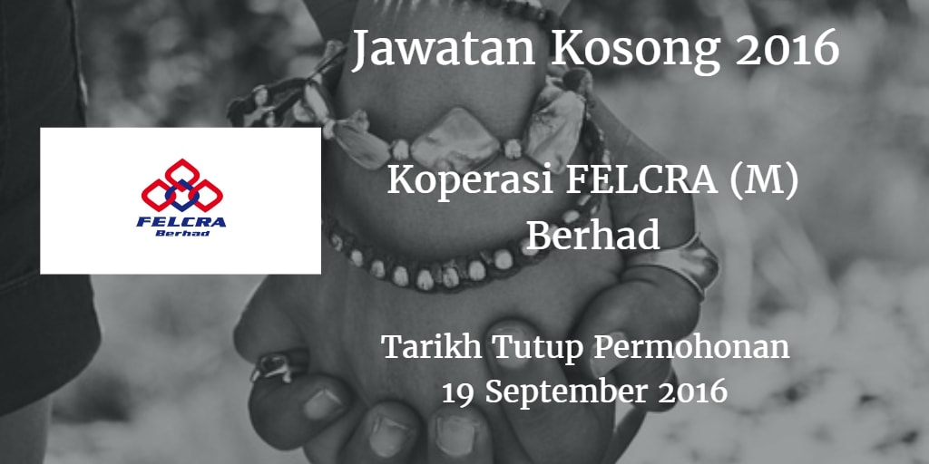 Jawatan Kosong Koperasi FELCRA (M) Berhad 19 September 2016